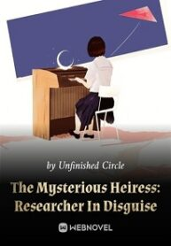 The Mysterious Heiress Researcher In Disguise